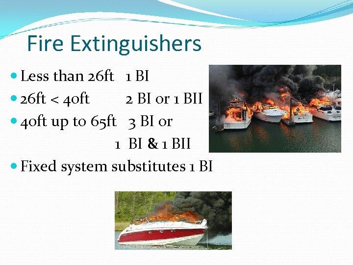 Fire Extinguishers Less than 26 ft 1 BI 26 ft < 40 ft 2