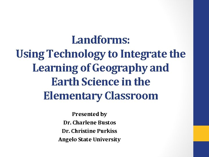 Landforms: Using Technology to Integrate the Learning of Geography and Earth Science in the