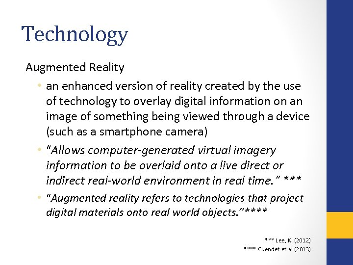 Technology Augmented Reality • an enhanced version of reality created by the use of