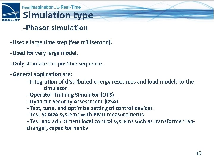Simulation type -Phasor simulation - Uses a large time step (few millisecond). - Used