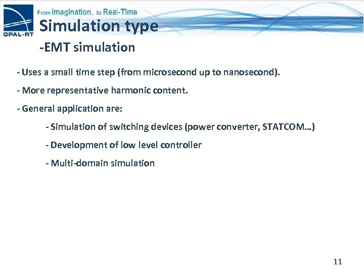 Simulation type -EMT simulation - Uses a small time step (from microsecond up to
