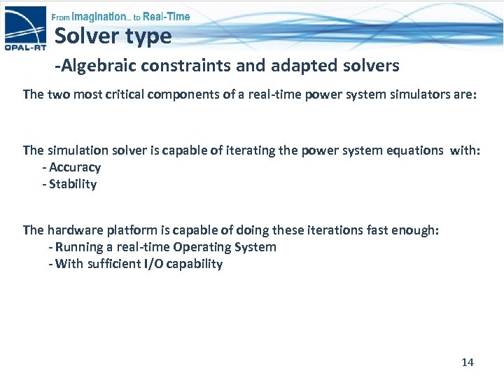 Solver type -Algebraic constraints and adapted solvers The two most critical components of a