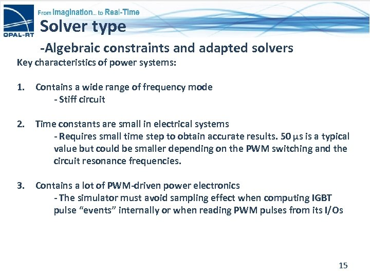 Solver type -Algebraic constraints and adapted solvers Key characteristics of power systems: 1. Contains