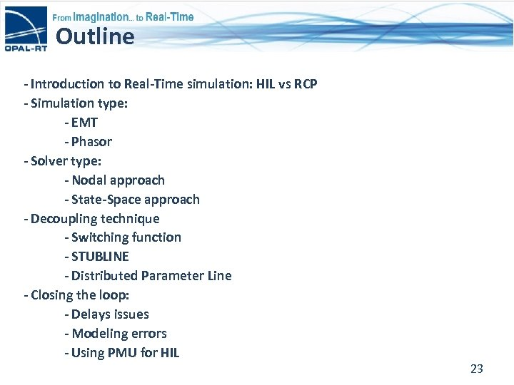 Outline - Introduction to Real-Time simulation: HIL vs RCP - Simulation type: - EMT