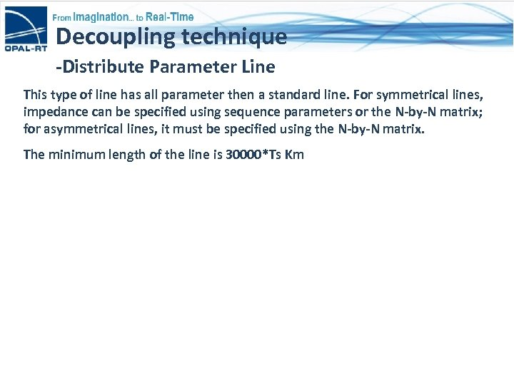 Decoupling technique -Distribute Parameter Line This type of line has all parameter then a