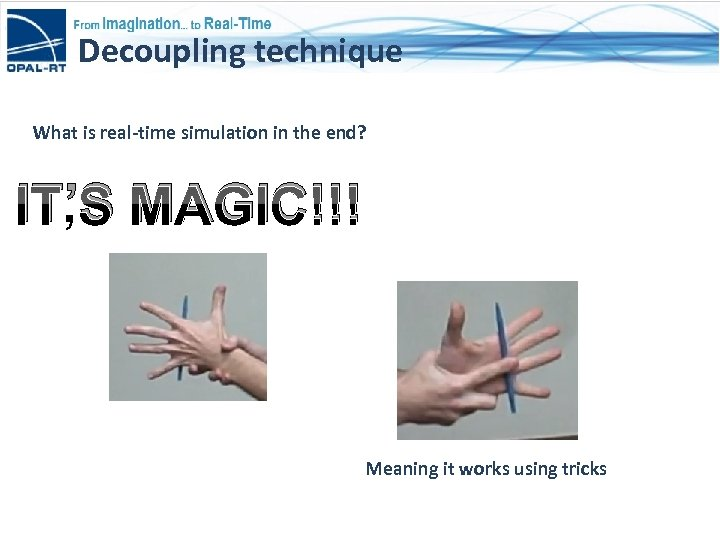 Decoupling technique What is real-time simulation in the end? IT'S MAGIC!!! Meaning it works