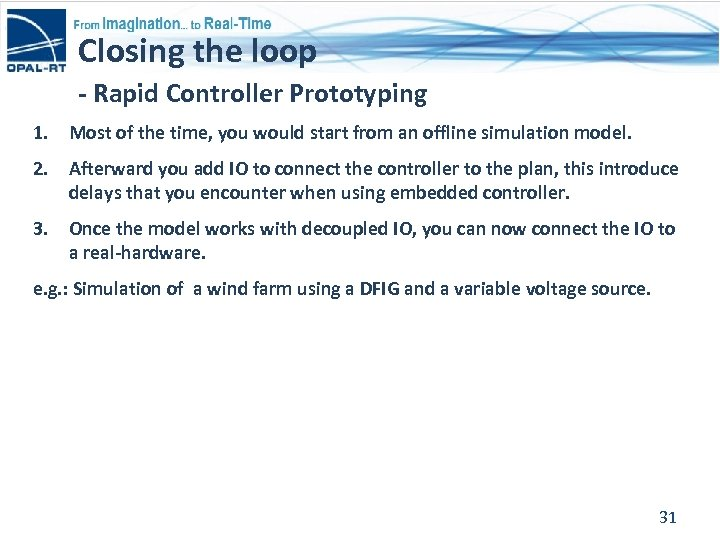 Closing the loop - Rapid Controller Prototyping 1. Most of the time, you would