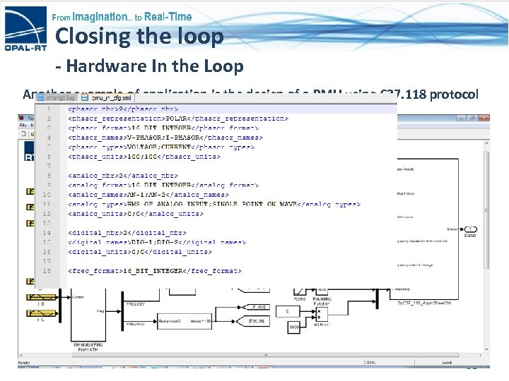 Closing the loop - Hardware In the Loop Another example of application is the