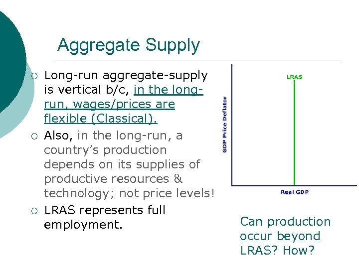 Aggregate Supply ¡ ¡ ¡ Long-run aggregate-supply is vertical b/c, in the longrun, wages/prices