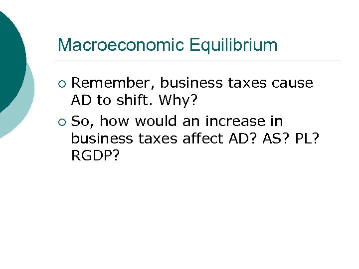 Macroeconomic Equilibrium Remember, business taxes cause AD to shift. Why? ¡ So, how would