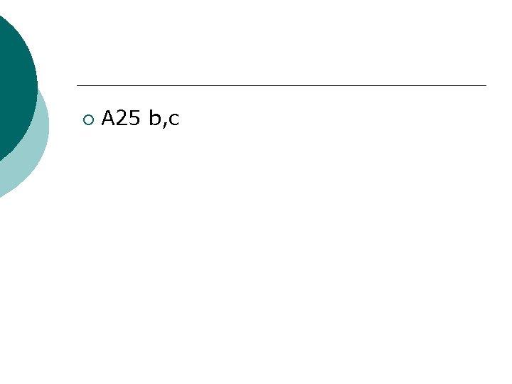 ¡ A 25 b, c