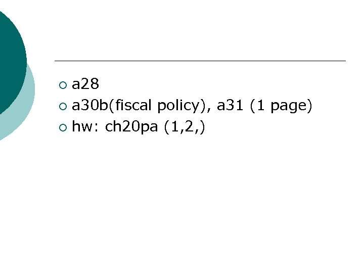 a 28 ¡ a 30 b(fiscal policy), a 31 (1 page) ¡ hw: ch