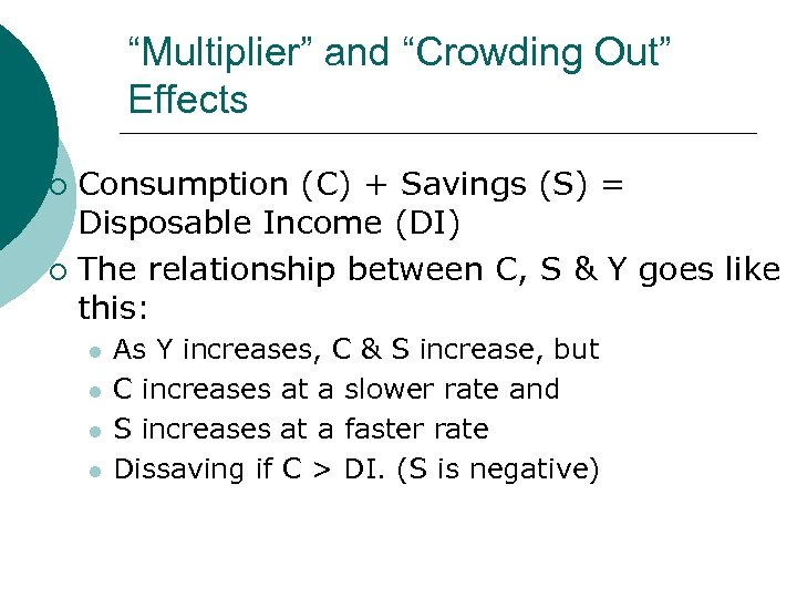 """""""Multiplier"""" and """"Crowding Out"""" Effects Consumption (C) + Savings (S) = Disposable Income (DI)"""