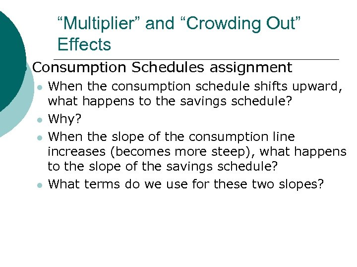 """""""Multiplier"""" and """"Crowding Out"""" Effects ¡ Consumption Schedules assignment l l When the consumption"""