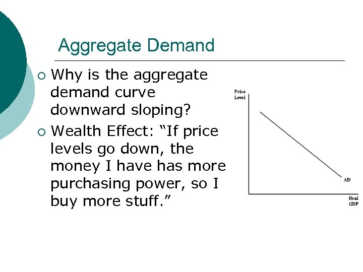 """Aggregate Demand Why is the aggregate demand curve downward sloping? ¡ Wealth Effect: """"If"""