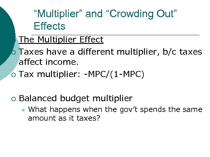"""""""Multiplier"""" and """"Crowding Out"""" Effects The Multiplier Effect ¡ Taxes have a different multiplier,"""