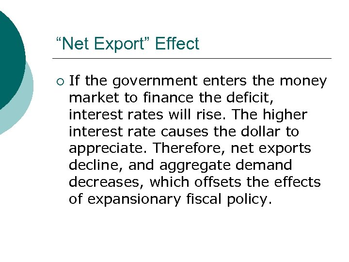 """""""Net Export"""" Effect ¡ If the government enters the money market to finance the"""