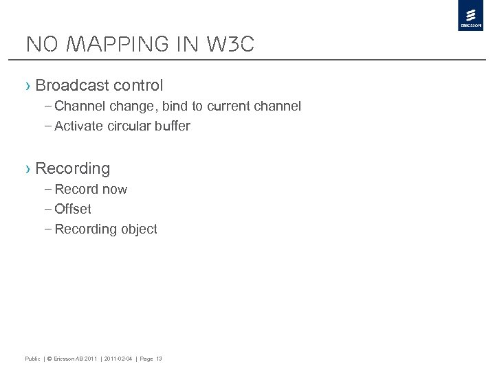 No Mapping in W 3 C › Broadcast control – Channel change, bind to
