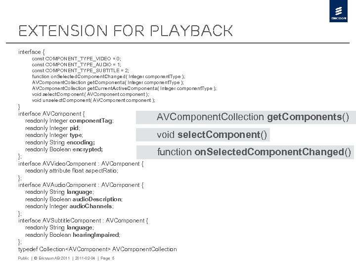 Extension for playback interface { const COMPONENT_TYPE_VIDEO = 0; const COMPONENT_TYPE_AUDIO = 1; const