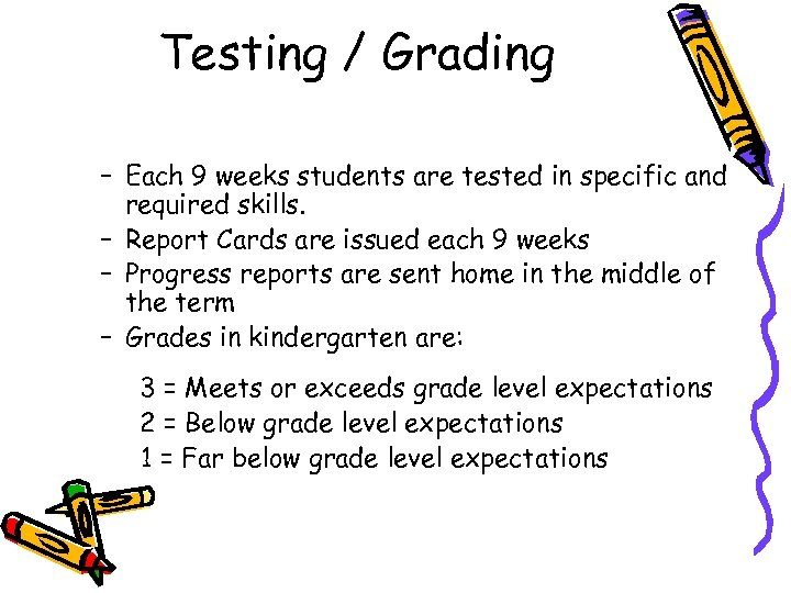 Testing / Grading – Each 9 weeks students are tested in specific and required