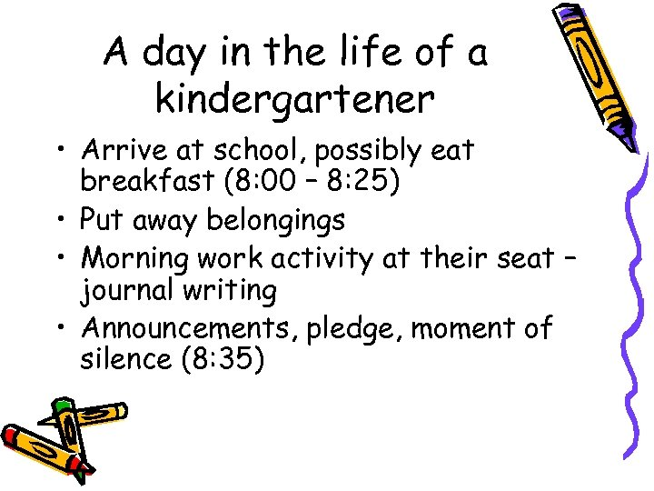 A day in the life of a kindergartener • Arrive at school, possibly eat