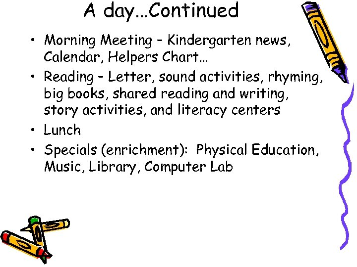 A day…Continued • Morning Meeting – Kindergarten news, Calendar, Helpers Chart… • Reading –