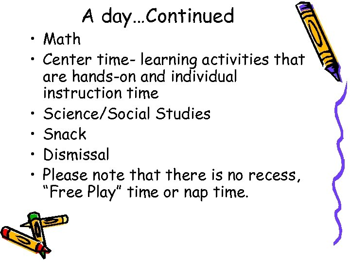 A day…Continued • Math • Center time- learning activities that are hands-on and individual
