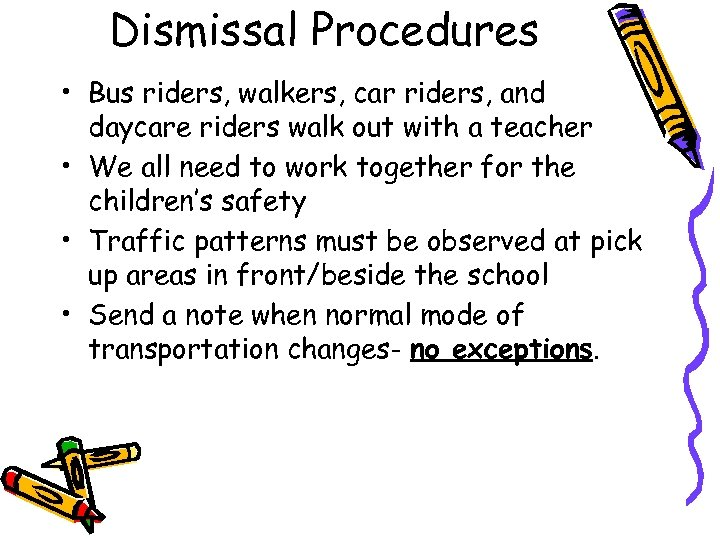 Dismissal Procedures • Bus riders, walkers, car riders, and daycare riders walk out with