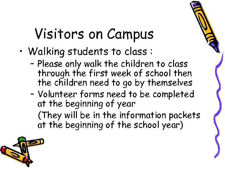Visitors on Campus • Walking students to class : – Please only walk the