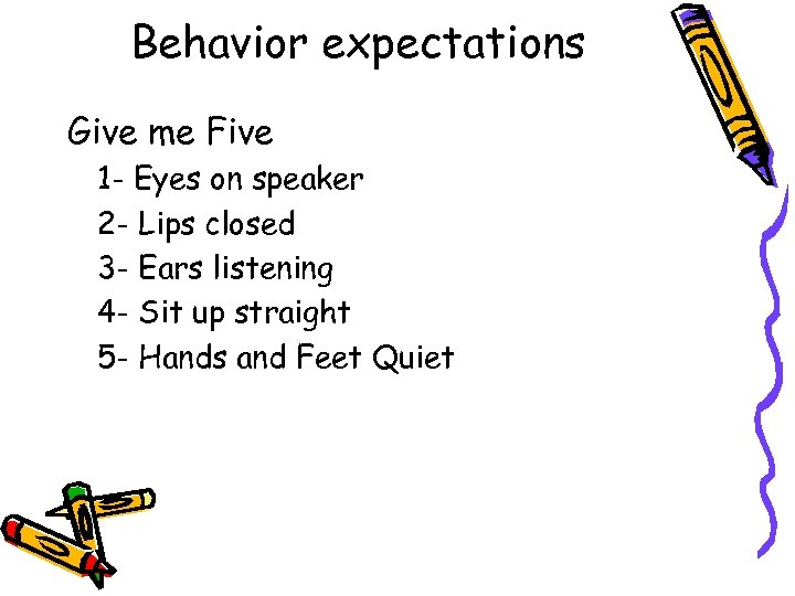 Behavior expectations Give me Five 1 - Eyes on speaker 2 - Lips closed