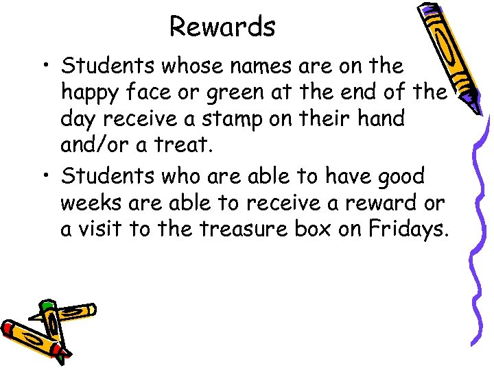 Rewards • Students whose names are on the happy face or green at the