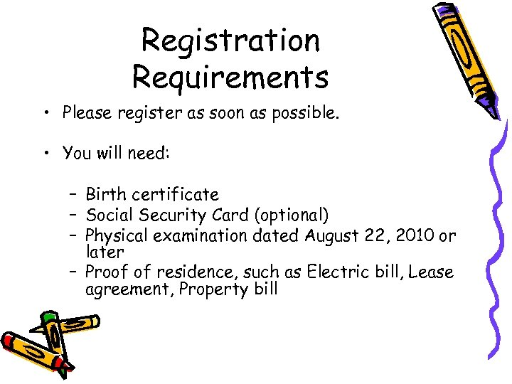 Registration Requirements • Please register as soon as possible. • You will need: –