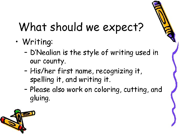 What should we expect? • Writing: – D'Nealian is the style of writing used
