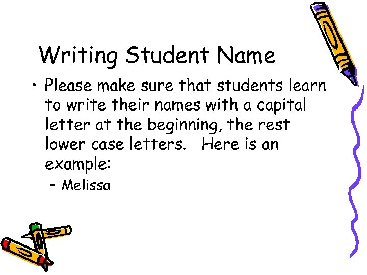 Writing Student Name • Please make sure that students learn to write their names
