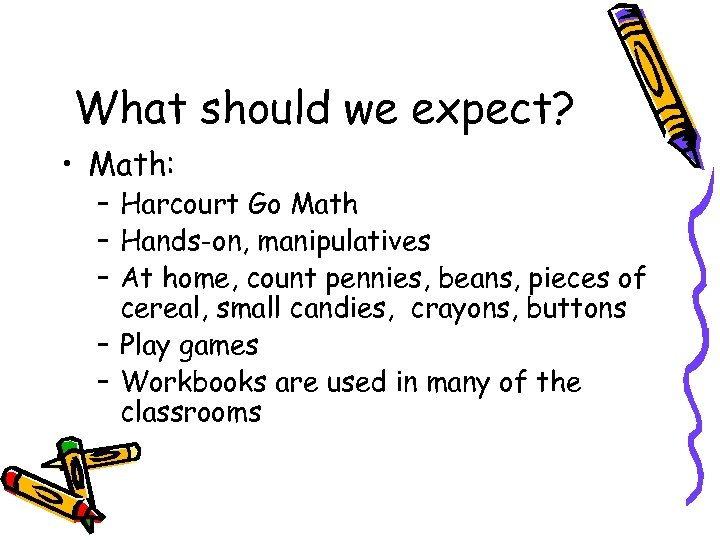 What should we expect? • Math: – Harcourt Go Math – Hands-on, manipulatives –