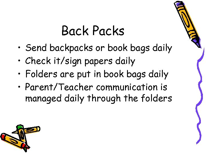 Back Packs • • Send backpacks or book bags daily Check it/sign papers daily