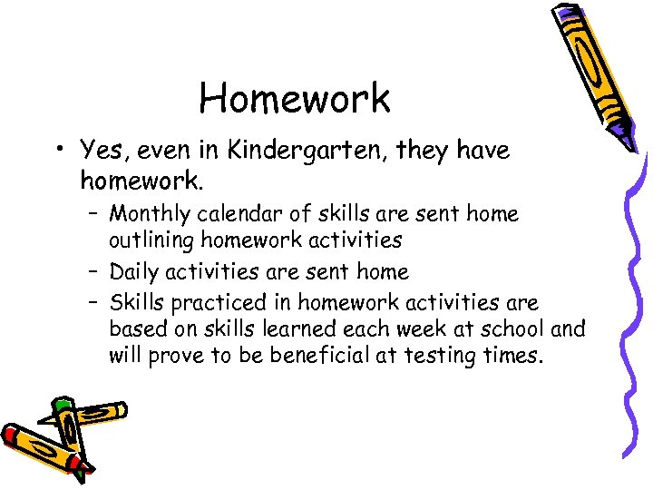 Homework • Yes, even in Kindergarten, they have homework. – Monthly calendar of skills