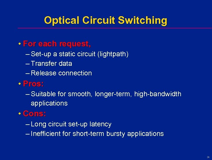 Optical Circuit Switching • For each request, – Set-up a static circuit (lightpath) –
