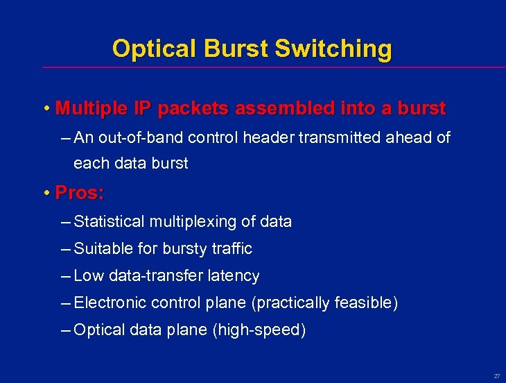 Optical Burst Switching • Multiple IP packets assembled into a burst – An out-of-band