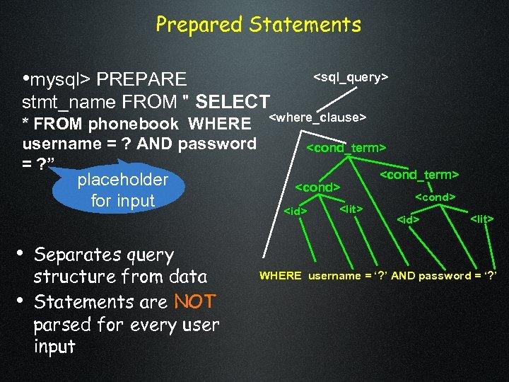 Prepared Statements • mysql> PREPARE <sql_query> stmt_name FROM