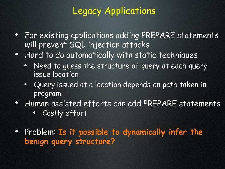 Legacy Applications • For existing applications adding PREPARE statements • will prevent SQL injection
