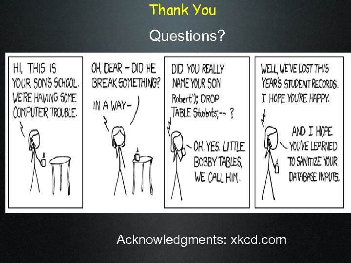 Thank You Questions? Acknowledgments: xkcd. com