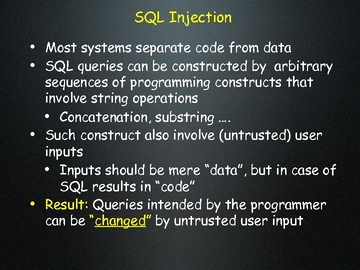 SQL Injection • Most systems separate code from data • SQL queries can be