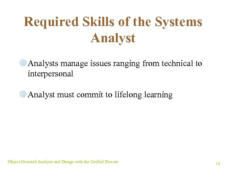 Required Skills of the Systems Analyst ¥ Analysts manage issues ranging from technical to