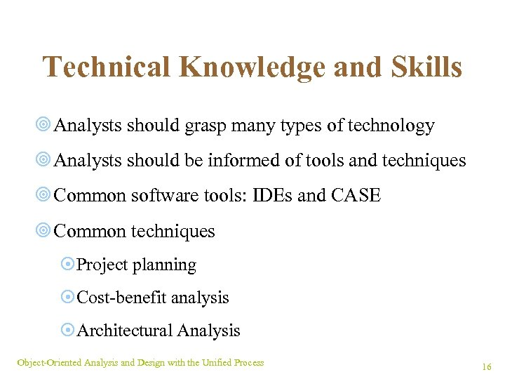 Technical Knowledge and Skills ¥ Analysts should grasp many types of technology ¥ Analysts