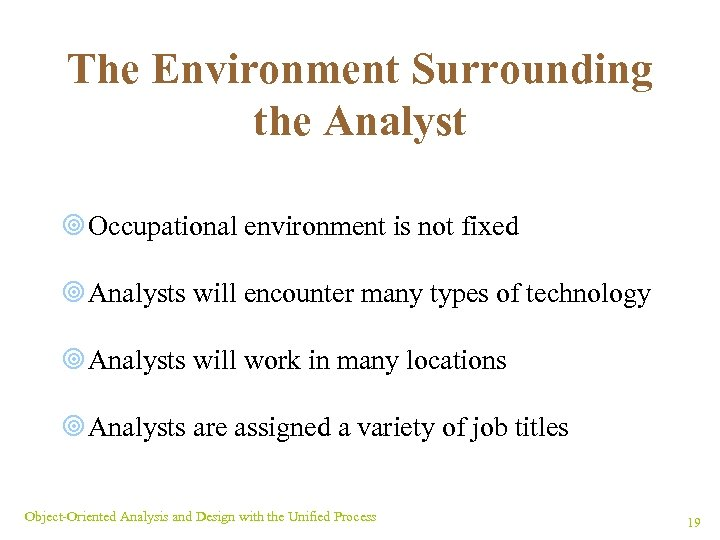 The Environment Surrounding the Analyst ¥ Occupational environment is not fixed ¥ Analysts will
