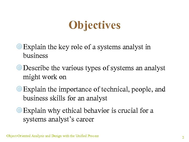 Objectives ¥ Explain the key role of a systems analyst in business ¥ Describe