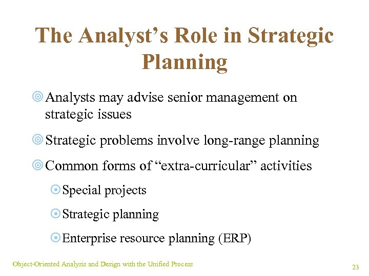 The Analyst's Role in Strategic Planning ¥ Analysts may advise senior management on strategic