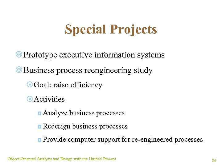 Special Projects ¥ Prototype executive information systems ¥ Business process reengineering study ¤Goal: raise