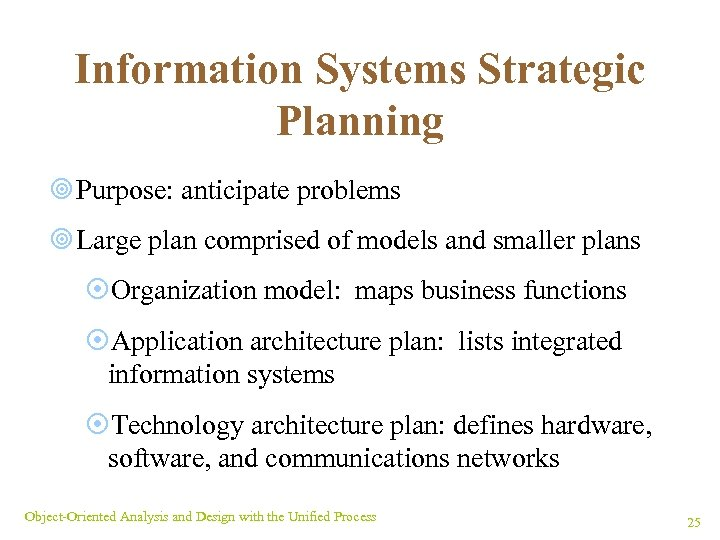 Information Systems Strategic Planning ¥ Purpose: anticipate problems ¥ Large plan comprised of models